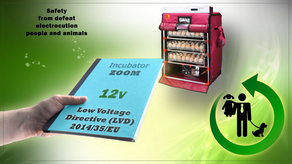 The supply voltage of 12V in all incubator units ensures safety from electric shock to people and animals in accordance with the EU Directive Low Voltage Directive (LVD) 2014/35 / EU
